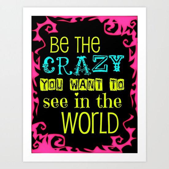 Be the Crazy Art Print
