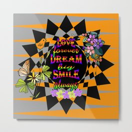 Love Forever Dream Big Smile Always Metal Print