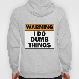 Warning! I Do Dumb Things Hoody