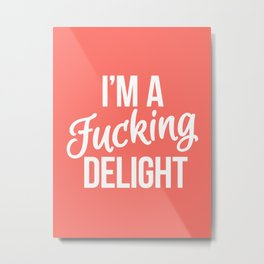 I'm a Fucking Delight (Living Coral) Metal Print