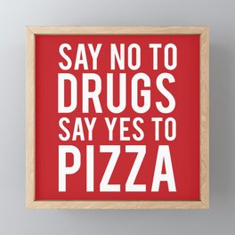 Say No To Drugs Say Yes To Pizza, Funny Quote Framed Mini Art Print