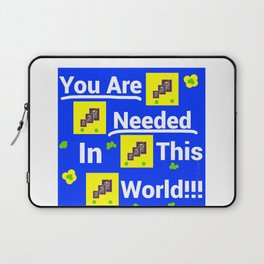 You are needed in this world Laptop Sleeve
