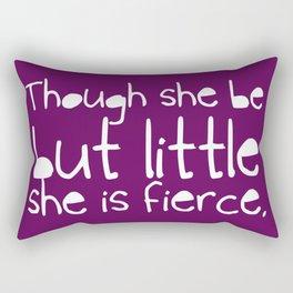 'Though she be but little, she is fierce.' Rectangular Pillow