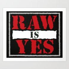 Raw is Yes Art Print
