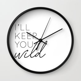 you keep me safe I'll keep you wild (2 of 2) Wall Clock