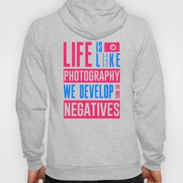 Life Is Like Photography We Develop From The Negitives Hoody