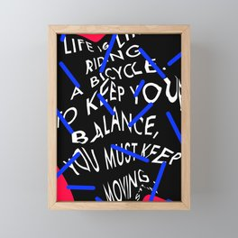 Life is like riding a bicycle. To keep your balance, you must keep moving. Albert Einstein Framed Mini Art Print