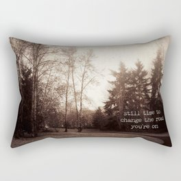 still time to change the road you're on Rectangular Pillow