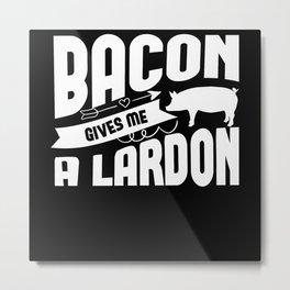 Bacon gives me a Lardon Metal Print