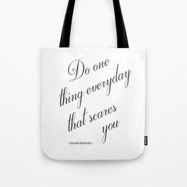 Do One Thing Everyday That Scares You - Eleanor Roosevelt Positivity Quote Tote Bag