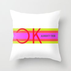 OK Alrighty Then Throw Pillow