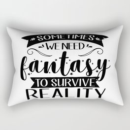 Sometimes We Need Fantasy to Survive Reality Rectangular Pillow