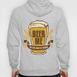 Maid of Honor Gift Bachelorette Party Funny Beer Me Wedding Engagement Present Hoody