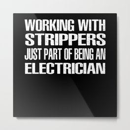 Electrician Stripper Stripping Saying Metal Print