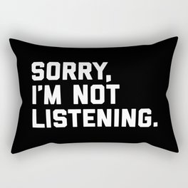 Not Listening Funny Quote Rectangular Pillow