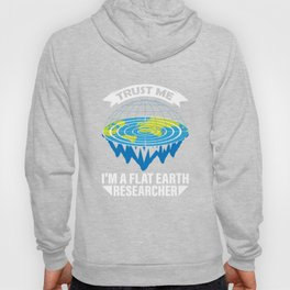 Trust Me I'm A Flat Earth Researcher Gift Hoody