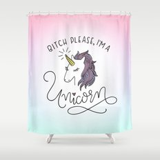 Bitch Please, I'm a Unicorn Shower Curtain