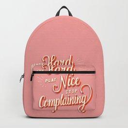 Work hard, play nice, stop complaining Backpack