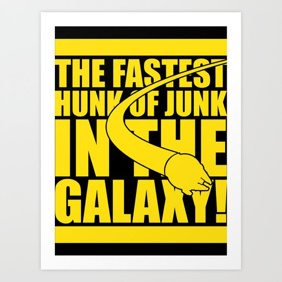 The fastest hunk of junk in the galaxy! Art Print
