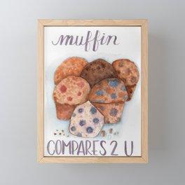 muffin compares 2 u Framed Mini Art Print