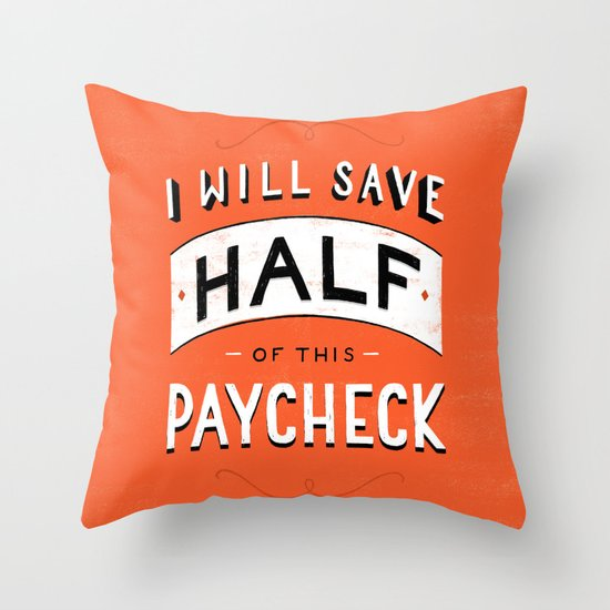 I'll Save Half of This Paycheck Throw Pillow