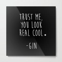 Trust Me - GIN Metal Print