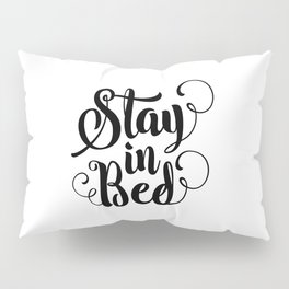 Stay in Bed black and white modern typography quote poster bedroom wall art home decor Pillow Sham