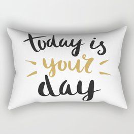 Today is YOUR day Rectangular Pillow