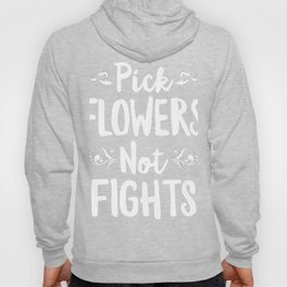 Pick Flowers Not Fights Hoody