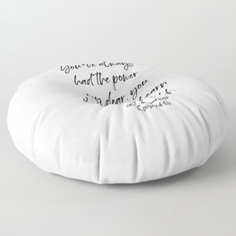 You've always had the power my dear, you just had to learn it for yourself. Glinda Floor Pillow