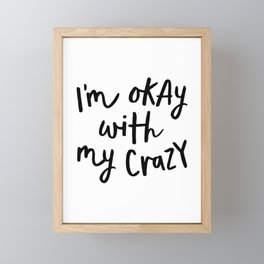 I'm Okay with My Crazy black-white contemporary minimalist typography poster home wall decor bedroom Framed Mini Art Print
