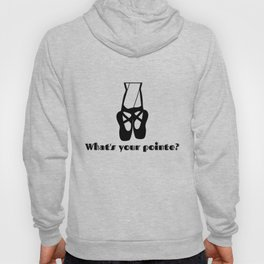 What's Your Pointe Ballet Shoes Hoody
