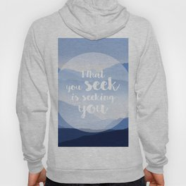 What you seek is seeking you Hoody