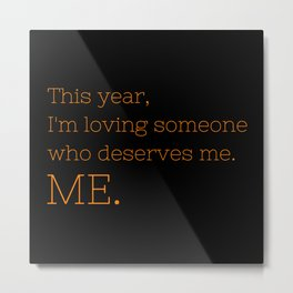 I'm loving someone who deserves me. ME - OITNB Collection Metal Print