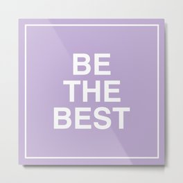 Be The Best - White on Lavender Metal Print