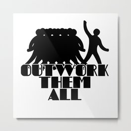 Outwork them all Metal Print