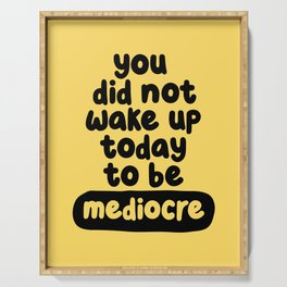 You Did Not Wake Up Today to Be Mediocre Serving Tray