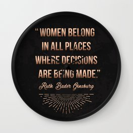"""""""Women belong in all places where decisions are being made."""" -Ruth Bader Ginsburg Wall Clock"""