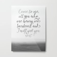 Come to me, all you who are weary and burdened and I will give you rest Metal Print