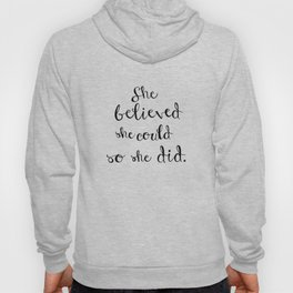 She believed she could so she did Hoody