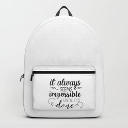 it always seems impossible until it's done Backpack