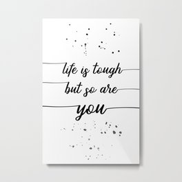 TEXT ART Life is tough but so are you Metal Print