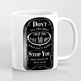 Don't Let the Fact... Coffee Mug