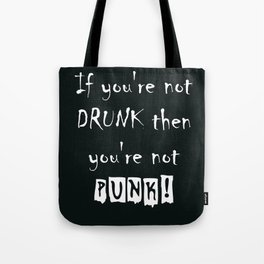 If you're not DRUNK then you're not PUNK! Tote Bag