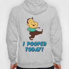 I pooped today! Hoody