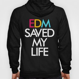 EDM Saved My Life Hoody