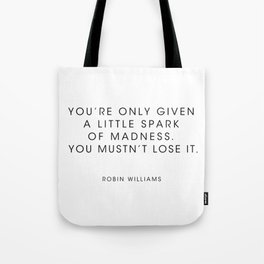 Robin Williams  - Youre only given a little spark of madness Tote Bag