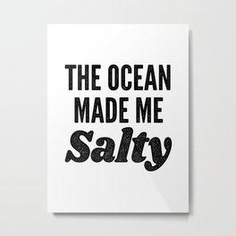 The Ocean Made Me Salty Metal Print