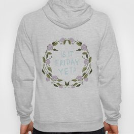 Is it Friday Yet? - Floral Slogan Illustration Print Art Weekend Gift Hoody