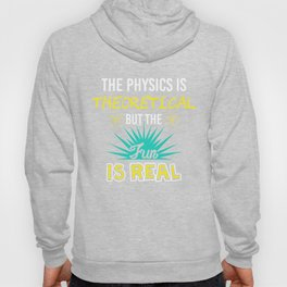 The Physics Is Theoretical But The Fun Is Real - Funny Physics Gift Hoody